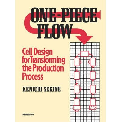[(One-Piece Flow: Cell Design for Transforming the Production Process )] [Author: Kenichi Sekine] [Mar-2005]