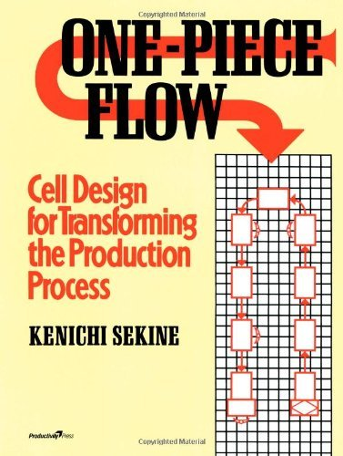 One-Piece Flow: Cell Design for Transforming the Production Process by Kenichi Sekine (15-Mar-2005) Paperback