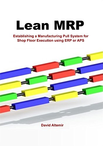 Lean MRP: Establishing a Manufacturing Pull System for Shop Floor Execution using ERP or APS (English Edition)